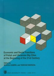 ksiazka tytuł: Economic and social functions of polish and ukrainian big cities at the beginning of the 21st century autor:
