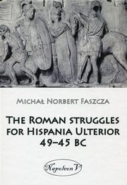 The Roman struggles for Hispania Ulterior 49-45 BC, Faszcza Michał Norbert
