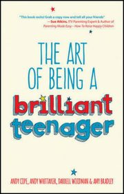 The Art of Being a Brilliant Teenager, Bradley Amy, Woodman Darrell, Cope Andy, Whittaker Andy