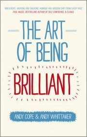 The Art of Being Brilliant, Cope Andy, Whittaker Andy