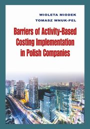 Barriers of Activity-Based Costing Implementation in Polish Companies, Miodek Wioleta, Wnuk-Pel Tomasz