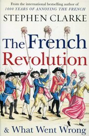 The French Revolution& What Went Wrong, Clarke Stephen
