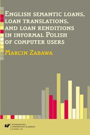 English semantic loans, loan translations, and loan renditions in informal Polish of computer users - 07 Internet forums included in the corpus; Semantic loans, loan translations,  and loan renditions in context ; Semantic borrowings found in the corpus; , Marcin Zabawa