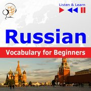 Russian Vocabulary for Beginners. Listen & Learn to Speak, Dorota Guzik