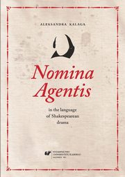 Nomina Agentis in the language of Shakespearean drama - 07 Agent nouns in Shakespeare's plays, part 2; Conclusions; Bibliography , Aleksandra Kalaga