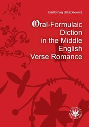 Oral-Formulaic Diction in the Middle English Verse Romance, Bartłomiej Błaszkiewicz